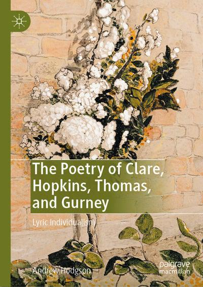 Andrew Hodgson, The Poetry of Clare, Hopkins, Thomas, and Gurney: Lyric Individualism