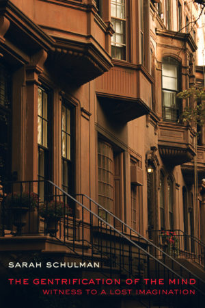 The Gentrification of the Mind: Witness to a Lost Imagination - Sarah Shulman