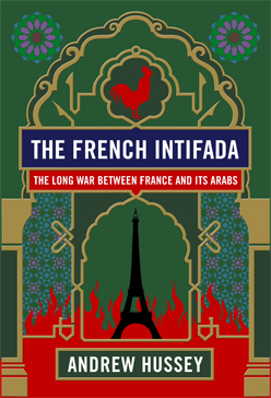 A book review of The French Intifada: The Long War between France and its Arabs by Andrew Hussey