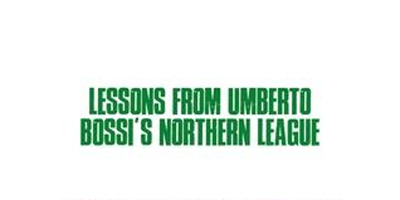 """Promotional graphic for League Yesterday and Today event. Consists of a section from the book's front cover on a white background with green text in black capitals saying """"Lessons from Umberto Bossi's Northern League"""